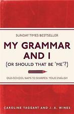 My Grammar and I (or Should That be 'Me'?): Old-School Ways to Sharpen Your Engl