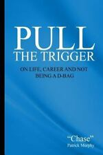 Pull the Trigger: On Life, Career, and not being a D-Bag