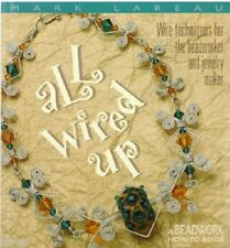 Book All Wired Up Wire Techniques for the Beadworker & Jewelry Maker Mark Lareau