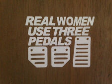 Real Women Use Three Pedals  Vinyl window car truck sticker decal funny   JDM