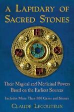 A Lapidary of Sacred Stones: Their Magical and Medicinal Powers Based on the
