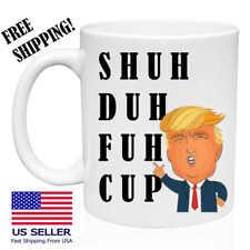 Shuh Duh Fuh Cup, Donald Trump,Birthday, Christmas, Funny Mug Gift 11 oz, Coffee