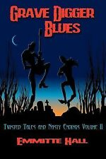 Grave Digger Blues Vol. 2 : Twisted Tales and Nasty Endings by Emmitte Hall...
