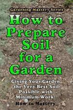 How-To Mastery: How to Prepare Soil for a Garden : Giving Your Garden the...