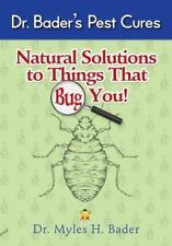 Natural Solutions to Things That Big You : Dr. Bader's Pest Cures by Myles Bader