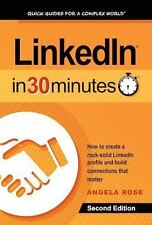 LinkedIn in 30 Minutes (2nd Edition) : How to Create a Rock-Solid LinkedIn...