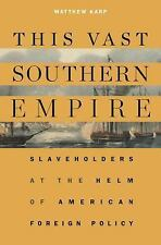 This Vast Southern Empire : Slaveholders at the Helm of American Foreign...