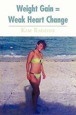 NEW Weight Gain = Weak Heart Change by Kim Ragone