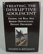 Treating the Disruptive Adolescent : Finding the Real... Bustamante Teen ODD VGC