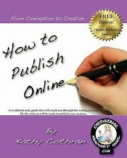 How To Publish Online: From Conception To Creation In Just Four Weeks!: By Ka...