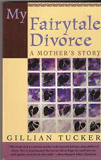 MY FAIRYTALE DIVORCE A Mother's Story ~ Gillian Tucker SC 1996