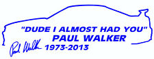 Paul Walker memorial sticker window bumper car I Almost Had You fast furious