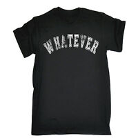 Whatever T-SHIRT Sarcastic Teenager Rude Lazy Top Funny Present birthday gift