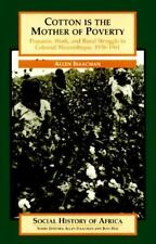 Cotton is the Mother of Poverty: Peasants, Work, and Rural Struggle in Colonial