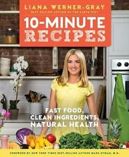 10-Minute Recipes: Fast Food, Clean Ingredients, Natural Health by Werner-Gray,