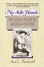 No Idle Hands: The Social History of American Knitting by Macdonald, Anne
