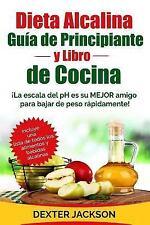 Dieta Alcalina Guia para Principiantes y Libro de Cocina : ¡la Escala Del PH...