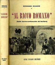 Al Bacco Romano. GUIDA STORICO SENTIMENTALE DEL BEVITORE. 1958. I ED..