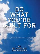 Do What You're Built For : A Self Development Guide Using Coaching Principles...