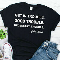 Get in Trouble Good Trouble Necessary Trouble T-shirt 100% Cotton Tee Size S-5XL