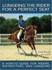 Longeing the Rider for a Perfect Seat: A How-to Guide for Riders, Instructors, a