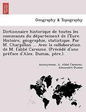 Dictionnaire Historique de Toutes les Communes du de'partement de l'Eure....