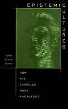 Epistemic Cultures : How the Sciences Make Knowledge by Karin Knorr Cetina...