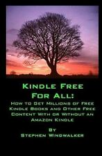 Kindle Free for All : How to Get Millions of Free Kindle Books and Other Free...