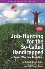Job-Hunting for the So-Called Handicapped or People Who Have Disabilities by Ric