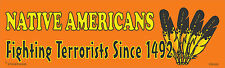 """DECAL POL529 NATIVE AMERICANS Fighting Terrorists Since 1492 3"""" x 10"""""""
