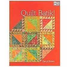 Quilt Batik! by Cheryl Brown (2012, Paperback)