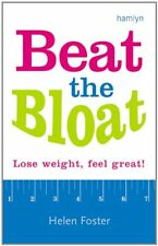 Beat The Bloat: Lose weight, feel great!,Helen Foster