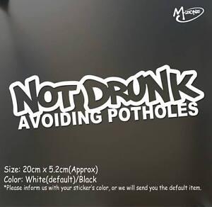 NOT DRUNK AVOIDING POTHOLES funny  Car Sticker 20cm Best Gifts