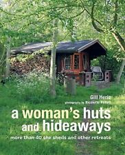 A Woman's Huts and Hideaways: More than 40 She Sheds and other Retreats by Heri