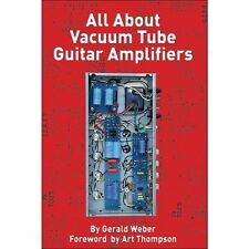 All About Vacuum Tube Guitar Amplifiers Gerald Weber Book NEW!