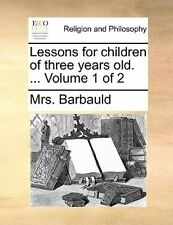 Lessons for children of three years old. ...  Volume 1 of 2 by Mrs. Barbauld