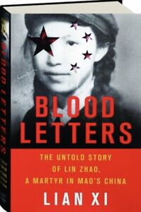 Blood Letters Untold Story of Lin Zhao, a Martyr in Mao's China by Lian Xi