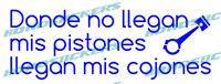 Vinilo de corte Pegatina DONDE NO LLEGAN MIS PISTONES LLEGAN MIS COJONES
