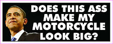 Anti Obama Does This Ass Make My Motocycle Look Big? Bumper Sticker #242