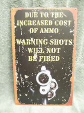 Cost of Ammo FUNNY HUMOR Tin Sign Warning Shots