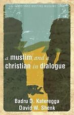 A Muslim And A Christian In Dialogue: By Badru D. Kateregga, David W. Shenk