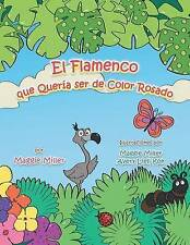 El flamenco que quería ser de color rosado (Spanish Edition) by Maggie Miller