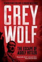 Grey Wolf : The Escape of Adolf Hitler by Gerrard Williams; Simon Dunstan