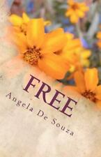 Free : Living Life the Way It Was Meant to Be Lived by Angela De Souza (2011,...
