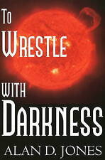 Wrestle with Darkness by Alan D. Jones (Paperback, 2009)