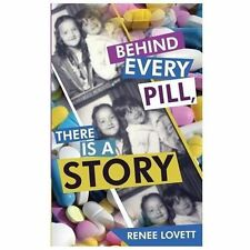 Behind Every Pill, There Is a Story by Renee Lovett (2013, Paperback)