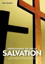 Understanding the Gift of Salvation: And a Concise History of How the Church Thr