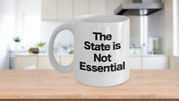 The State is Not Essential Mug Coffee Cup Funny Gift for Federalist Anarchist