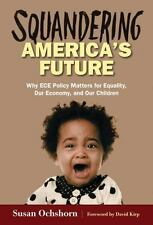 Squandering America's Future - Why ECE Policy Matters for Equality,-ExLibrary