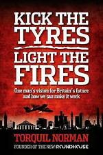 Kick the tyres, light the fires: One mans vision for Britains future and how we